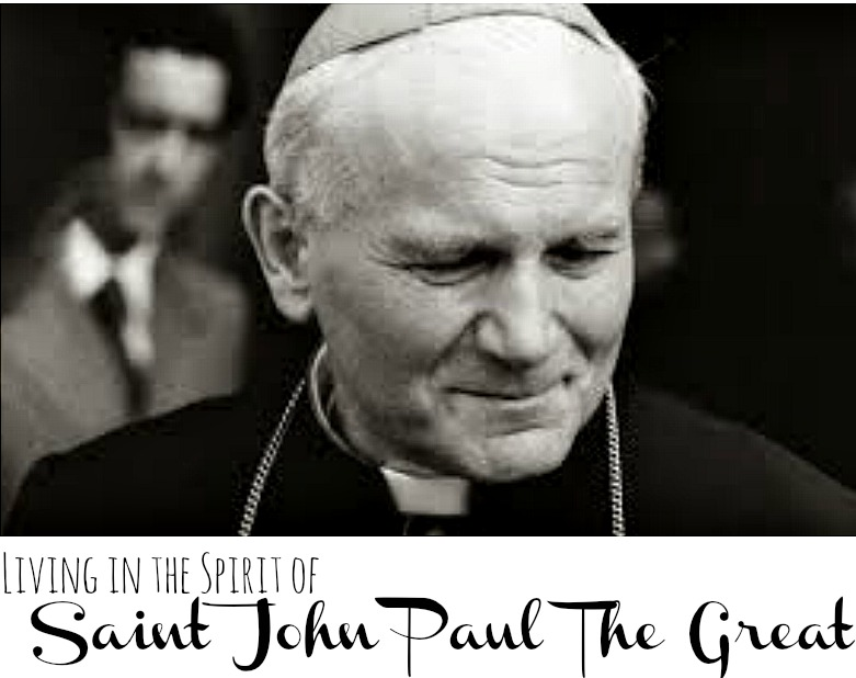 living in the spirit of saint john paul the great