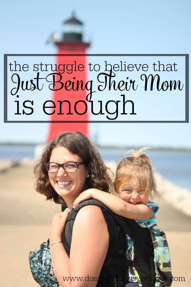 dealing with the struggle to believe that just being their mom is enough