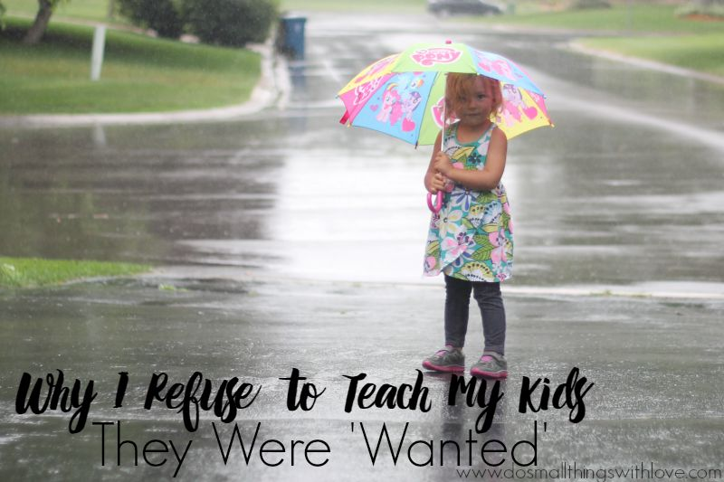 why I refuse to teach my kids they were 'wanted'