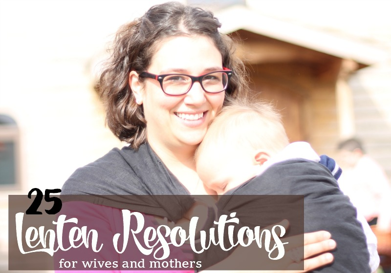 25 lenten resolutions for wives and mothers