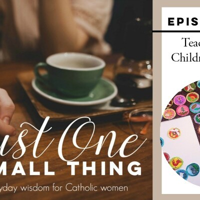 J1ST 028: Teaching Our Children the Faith