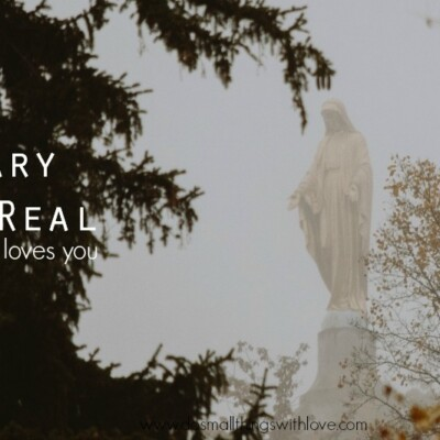 Mary is Real, and She Loves You